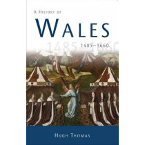 A History of Wales 1485-1660 by Thomas Hugh, 9780708324875