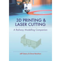 3D Printing and Laser Cutting: A Railway Modelling Companion by Jeff Geary, 9780711038417