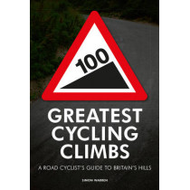 100 Greatest Cycling Climbs: A Road Cyclist's Guide to Britain's Hills, 9780711231207