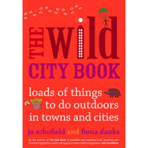 The Wild City Book: Fun Things to do Outdoors in Towns and Cities by Jo Schofield, 9780711234888