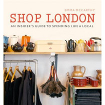 Shop London: An insider's guide to spending like a local by Emma McCarthy, 9780711238077