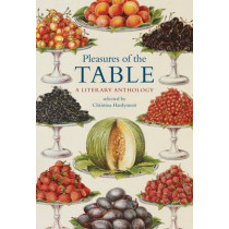 Pleasures of the Table: A Literary Anthology by Christina Hardyment, 9780712357807
