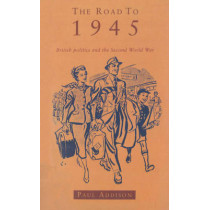 The Road To 1945: British Politics and the Second World War Revised Edition by Paul Addison, 9780712659321