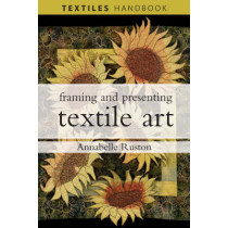 Framing and Presenting Textile Art by Annabelle Ruston, 9780713688085