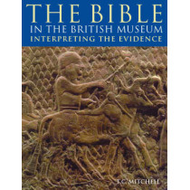 The Bible in the British Museum: Interpreting the Evidence by T.C. Mitchell, 9780714111551