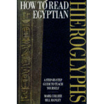 How to Read Egyptian Hieroglyphs: A step-by-step guide to teach yourself by Mark Collier, 9780714119106