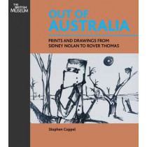 Out of Australia: Prints and Drawings from Sidney Nolan to Rover Thomas by Stephen Coppel, 9780714126722