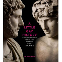 A Little Gay History: Desire and Diversity across the World by R. B. Parkinson, 9780714151007