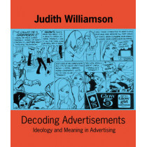 Decoding Advertisements: Ideology and Meaning in Advertising by Judith Williamson, 9780714526157