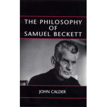The Philosophy of Samuel Beckett by John Calder, 9780714542836