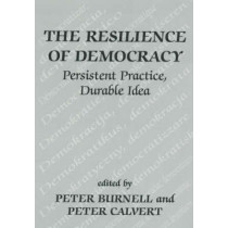 The Resilience of Democracy: Persistent Practice, Durable Idea by Peter J. Burnell, 9780714680262