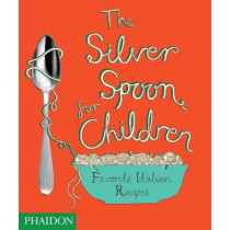The Silver Spoon for Children: Favourite Italian Recipes by Amanda Grant, 9780714857466