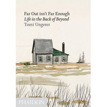 Far Out isn't Far Enough: Life in the Back of Beyond by Tomi Ungerer, 9780714860770