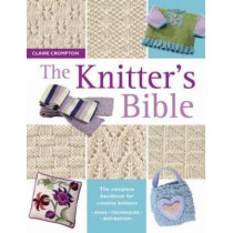 The Knitter's Bible: The Complete Handbook for Creative Knitters by Claire Crompton, 9780715317990