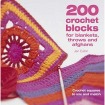 200 Crochet Blocks for Blankets, Throws and Afghans: Crochet Squares to Mix-and-Match by Jan Eaton, 9780715321416