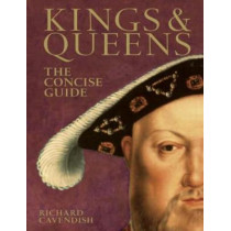 Kings & Queens: The Concise Guide by Richard Cavendish, 9780715323762