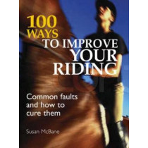 100 Ways to Improve Your Riding: Common Faults and How to Cure Them by Susan McBane, 9780715325513