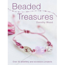 Beaded Treasures: Over 50 Jewellery and Accessory Projects by Dorothy Wood, 9780715336687