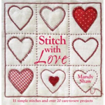 Stitch with Love: 11 Simple Stitches and Over 20 Easy-to-Sew Projects by Mandy Shaw, 9780715338490