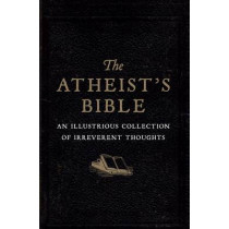 Atheist's Bible: An Illustrious Collection of Irreverent Thoughts by Joan Konner, 9780715641361