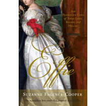Effie: The Passionate Lives of Effie Gray, John Ruskin and John Everett Millais by Suzanne Fagence Cooper, 9780715641446