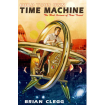 Build Your Own Time Machine: The Real Science of Time Travel by Brian Clegg, 9780715645185