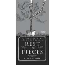 Rest in Pieces: The Curious Fates of Famous Corpses by Bess Lovejoy, 9780715651162