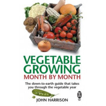 Vegetable Growing Month-by-Month: The down-to-earth guide that takes you through the vegetable year by John Harrison, 9780716021896