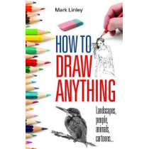 How to Draw Anything: Landscapes, People, Animals, Cartoons... by Mark Linley, 9780716022237