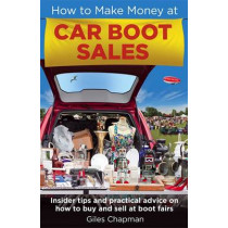 How To Make Money at Car Boot Sales: Insider tips and practical advice on how to buy and sell at 'boot fairs' by Giles Chapman, 9780716023999
