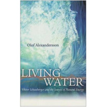 Living Water: Viktor Schauberger and the Secrets of Natural Energy by Olof Alexandersson, 9780717133901