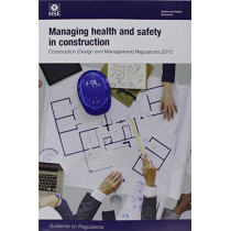 Managing health and safety in construction: Construction (Design and Management) Regulations 2015, guidance on regulations by Great Britain: Health and Safety Executive, 9780717666263