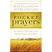 Pocket Prayers: 40 Simple Prayers that Bring Peace and Rest by Max Lucado, 9780718014049
