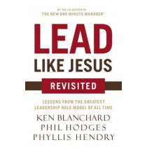 Lead Like Jesus Revisited: Lessons From the Greatest Leadership Role Model of All Time by Ken Blanchard, 9780718077259