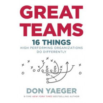 Great Teams: 16 Things High Performing Organizations Do Differently by Don Yaeger, 9780718077624