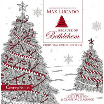 Because of Bethlehem Christmas Coloring Book: Love is born. Hope is here. by Max Lucado, 9780718089788