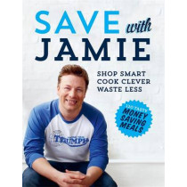 Save with Jamie: Shop Smart, Cook Clever, Waste Less by Jamie Oliver, 9780718158149