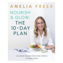 Nourish & Glow: The 10-Day Plan: Kickstart a lifetime of healthy eating by Amelia Freer, 9780718187231