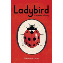 Ladybird: A Cover Story: 500 iconic covers from the Ladybird archives, 9780718193911