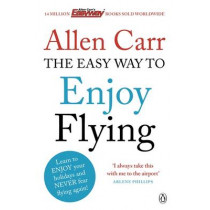 The Easy Way to Enjoy Flying by Allen Carr, 9780718194383