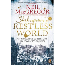 Shakespeare's Restless World: An Unexpected History in Twenty Objects by Neil MacGregor, 9780718195700