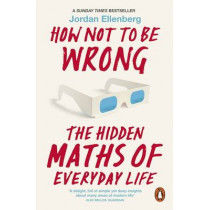 How Not to Be Wrong: The Hidden Maths of Everyday Life by Jordan Ellenberg, 9780718196042