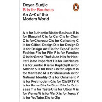 B is for Bauhaus: An A-Z of the Modern World by Deyan Sudjic, 9780718199517
