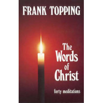 Words of Christ: Forty Meditations by Frank Topping, 9780718825638