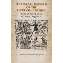 The Papal Reform of the Eleventh Century: Lives of Pope Leo Ix and Pope Gregory VII by I. Robinson, 9780719038754