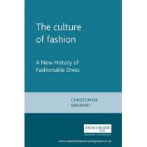The Culture of Fashion: A New History of Fashionable Dress by Christopher Breward, 9780719041259