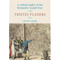 A Critical Reader of the Romantic Grand Tour: Tristes Plaisirs by Chloe Chard, 9780719044984