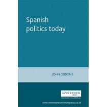 Spanish Politics Today by John Gibbons, 9780719049460