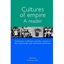 Cultures of Empire: A Reader : Colonisers in Britain and the Empire in Nineteenth and Twentieth Centuries by Catherine Hall, 9780719058585