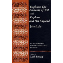 Euphues: the Anatomy of Wit and Euphues and His England John Lyly: An Annotated, Modern-Spelling Edition by Leah Scragg, 9780719064593